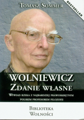 Wolniewicz zdanie własne Wywiad rzeka z najbardziej prawoskrętnym polskim profesorem filozofii - Tomasz Sommer | mała okładka
