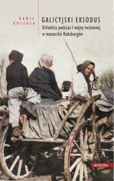 Galicyjski Eksodus Uchodźcy z Galicji podczas I wojny światowej w monarchii Habsburgów - Kamil Ruszała | mała okładka
