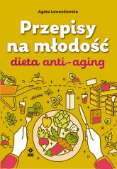 Przepisy na młodość Dieta anti-aging - Agata Lewandowska | mała okładka