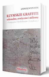 Rzymskie graffiti seksualne, erotyczne i miłosne z Pompejów i Herkulanum (I wiek n.e.) - Andrzej Wypustek | mała okładka
