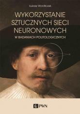 Wykorzystanie sztucznych sieci neuronowych w badaniach politologicznych - Łukasz Wordliczek | mała okładka