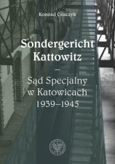 Sondergericht Kattowitz Sąd Specjalny w Katowicach 1939-1945 - Konrad Graczyk | mała okładka