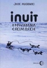 Inuit Opowiadania eskimoskie - Jacek Machowski | mała okładka