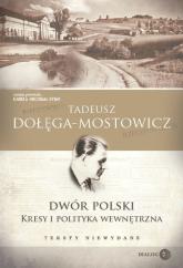 Dwór Polski Kresy i polityka wewnętrzna Teksty niewydane - Tadeusz Dołęga-Mostowicz   mała okładka