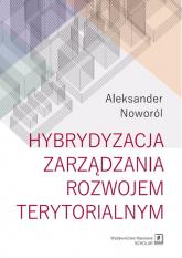 Hybrydyzacja zarządzania rozwojem terytorialnym - Aleksander Noworól | mała okładka