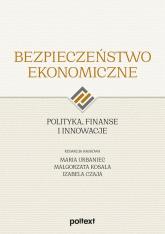 Bezpieczeństwo ekonomiczne Polityka finanse i innowacje - zbiorowa Praca | mała okładka