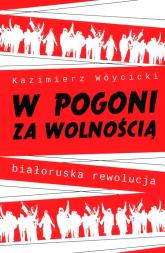 W pogoni za wolnością. Białoruska rewolucja - Kazimierz Wóycicki   mała okładka