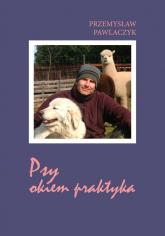 Psy okiem praktyka - Przemysław Pawlaczyk | mała okładka
