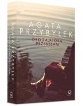 Droga, którą przeszłam - Agata Przybyłek | mała okładka