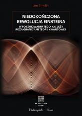 Niedokończona rewolucja Einsteina W poszukiwaniu tego, co leży poza granicami teorii kwantowej - Lee Smolin   mała okładka