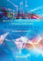 Miasto przedsiębiorstwo i społeczeństwo w Gospodarce 4.0 Wybrane aspekty - Izabela Jonek-Kowalska (red.) | mała okładka