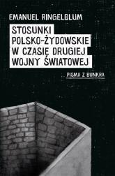 Stosunki polsko-żydowskie w czasie drugiej wojny światowej Pisma z bunkra - Emanuel Ringelblum | mała okładka