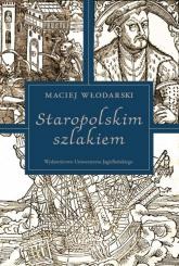 Staropolskim szlakiem - Maciej Włodarski | mała okładka