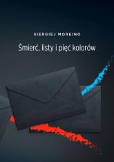 Śmierć listy i pięć kolorów - Siergiej Moreino | mała okładka