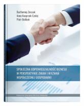 Społeczna odpowiedzialność biznesu w perspektywie zmian i wyzwań współczesnej gospodarki - Zinczuk Bartłomiej, Kasprzak-Czelej Anna, Bolibok Piotr | mała okładka