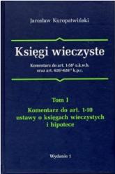 Księgi wieczyste Komentarz do art.1-58 u.k.w.h oraz art. 626 k.p.c. Tom 1 - Jarosław Kuropatwiński | mała okładka