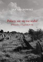 Polacy nic się nie stało Polemiki z Zagładą w tle - Jan Grabowski | mała okładka