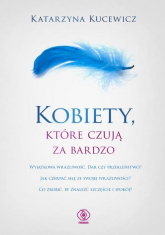 Kobiety które czują za bardzo - Katarzyna Kucewicz | mała okładka