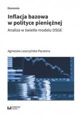 Inflacja bazowa w polityce pieniężnej Analiza w świetle modelu DSGE - Agnieszka Leszczyńska-Paczesna   mała okładka