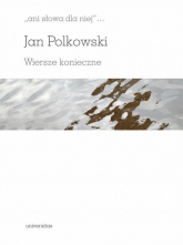 Ani słowa dla niej Wiersze konieczne - Jan Polkowski | mała okładka