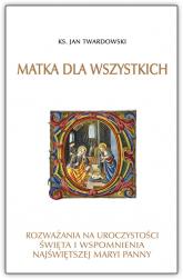 Matka dla wszystkich Rozważania na uroczystości świeta i wspomnienia Najświętszej Maryi Panny - Jan Twardowski | mała okładka