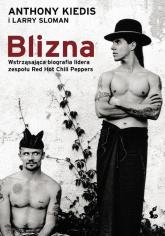 Blizna Wstrząsająca biografia lidera zespołu Red Hot Chili Peppers - Kiedis Anthony,Sloman Larry   mała okładka