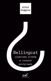 Bellingcat ujawniamy prawdę w czasach postprawdy - Eliot Higgins | mała okładka