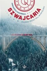 Szwajcaria Podróż przez raj wymyślony - Agnieszka Kamińska | mała okładka