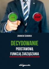 Decydowanie podstawową funkcją zarządzania - Zbigniew Ścibiorek | mała okładka