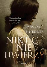 Nikt Ci nie uwierzy - Magda Knedler   mała okładka