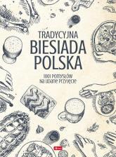 Tradycyjna Biesiada Polska 1001 pomysłów na udane przyjęcie - zbiorowe opracowanie | mała okładka