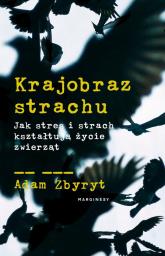 Krajobraz strachu Jak stres i strach kształtują życie zwierząt - Adam Zbyryt | mała okładka