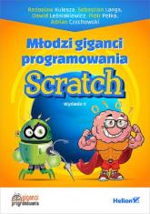 Młodzi giganci programowania Scratch - Kulesza Radosław , Langa Sebastian , Dawid Leśniakiewicz , Pełka Piotr, Czechowski Adrian | mała okładka