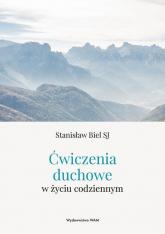 Ćwiczenia duchowe w życiu codziennym - Stanisław Biel | mała okładka