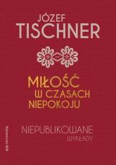 Miłość w czasach niepokoju Niepublikowane wykłady - Józef Tischner | mała okładka