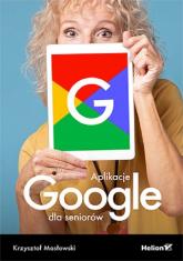 Aplikacje Google dla seniorów - Krzysztof Masłowski   mała okładka