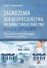 Zagrożenia dla bezpieczeństwa informacyjnego państwa w ujęciu systemowym Budowanie zdolności defensywnych i ofensywnych w infosferze - Aleksandrowicz Tomasz R. | mała okładka