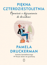 Piękna czterdziestoletnia Opowieść o dojrzewaniu do dorosłości - Pamela Druckerman | mała okładka