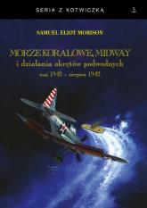 Morze Koralowe Midway i działania okrętów podwodnych maj 1942 - sierpień 1942 - Morison Samuel Eliot | mała okładka