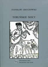 Toruńskie nocy Biblioteka Dawnej Literatury Popularnej i Okolicznościowej Tom 32 - Stanisław Grochowski   mała okładka
