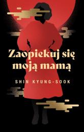 Zaopiekuj się moją mamą - Kyung-sook Shin   mała okładka