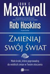Zmieniaj swój świat Małe kroki, które poprowadzą do wielkich zmian w Twoim otoczeniu - Maxwell John C., Hoskins Rob | mała okładka