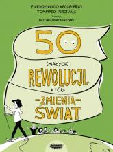 50 (małych) rewolucji, które zmienią świat - Pierdomenico Baccalario, Federico Taddia | mała okładka