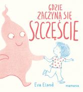 Gdzie zaczyna się Szczęście - Eva Eland | mała okładka