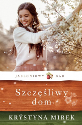 Jabłoniowy sad Szczęśliwy dom - Krystyna Mirek | mała okładka