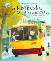 O króliczku wędrowniczku historia prawdziwa - Grażyna Bąkiewicz | mała okładka