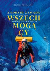 Wszechmogący Andrzej Zawada. Człowiek, który wymyślił Himalaje. - Piotr Trybalski | mała okładka
