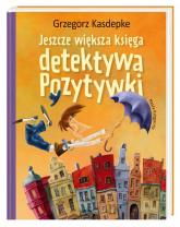 Jeszcze większa księga detektywa Pozytywki - Grzegorz Kasdepke | mała okładka