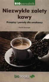 Niezwykłe zalety kawy Przepisy i porady dla smakoszy - Franck Senninger | mała okładka