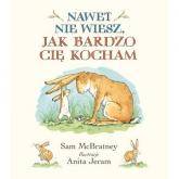 Nawet nie wiesz, jak bardzo Cię kocham - Sam McBratney, Anita Jeram   mała okładka